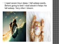 I need seven-hour sleep. I fall asleep easily. Before going to bed I read a b...