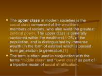 The upper class in modern societies is the social class composed of the wealt...