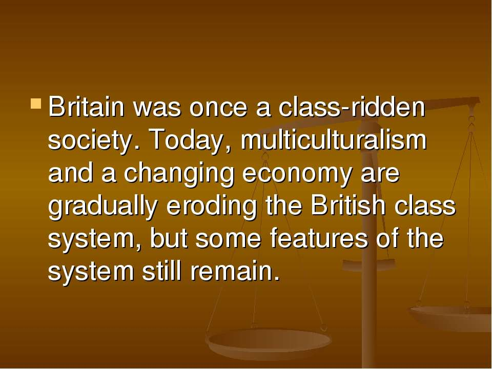 Britain was once a class-ridden society. Today, multiculturalism and a changi...