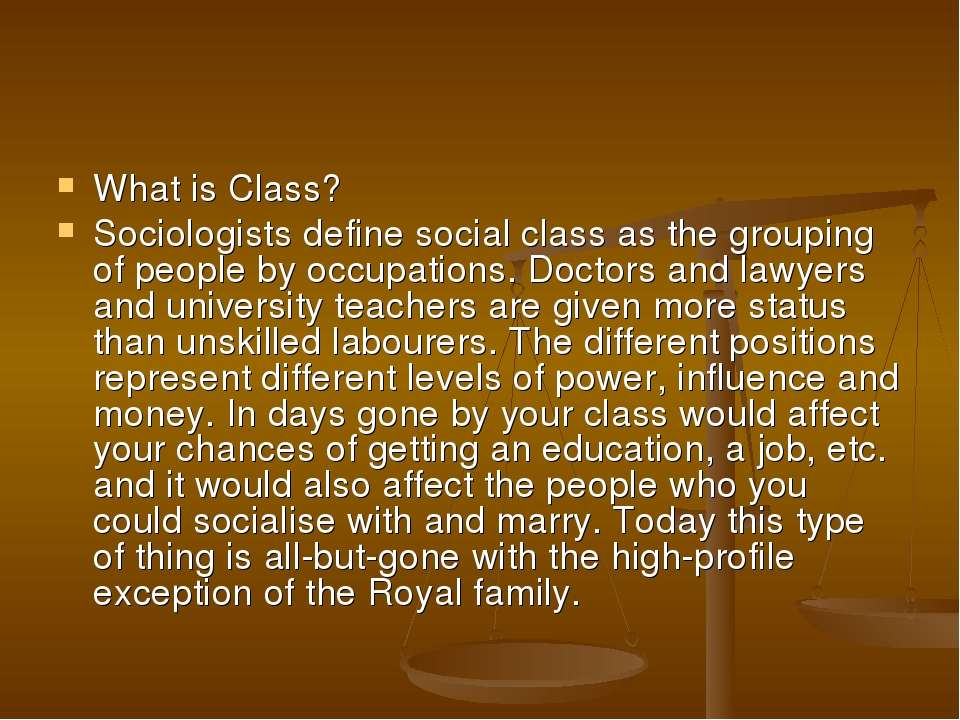 What is Class? Sociologists define social class as the grouping of people by ...