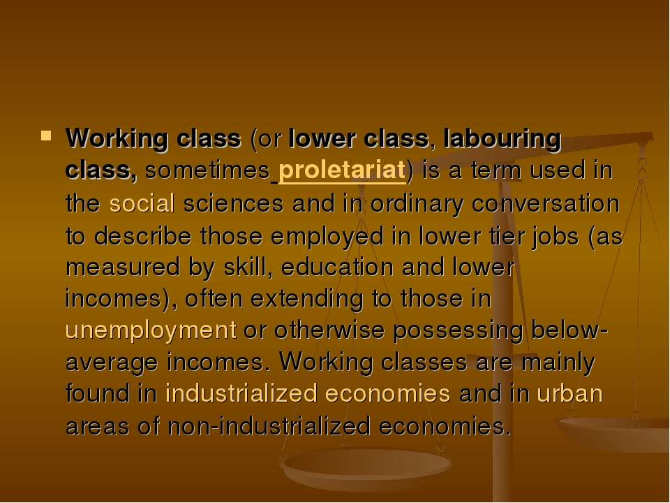 Working class (or lower class, labouring class, sometimes proletariat) is a t...