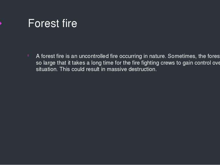 Forest fire A forest fire is an uncontrolled fire occurring in nature. Someti...