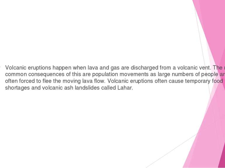 Volcanic eruptions happen when lava and gas are discharged from a volcanic ve...
