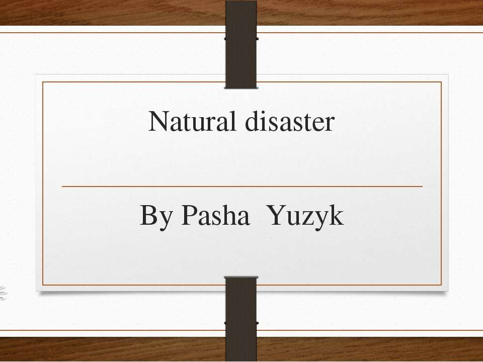 Natural disaster By Pasha Yuzyk