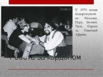 Робота за кордоном У 1970 почав подорожувати по Мексиці, Перу, Болівії, Чилі,...