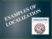 EXAMPLES OF LOCALIZATION