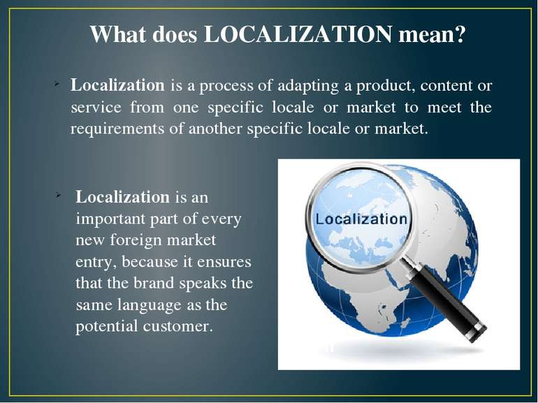 Localization is a process of adapting a product, content or service from one ...