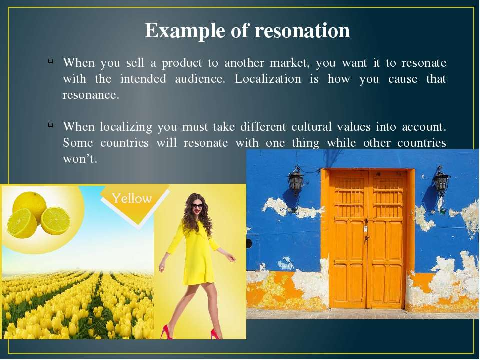 When you sell a product to another market, you want it to resonate with the i...