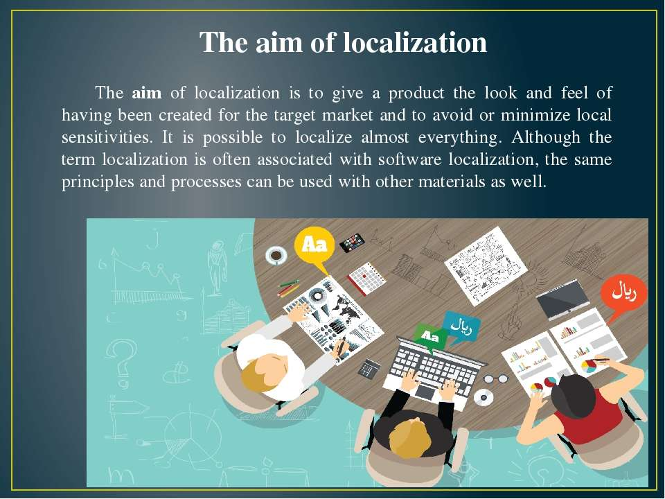 The aim of localization is to give a product the look and feel of having been...