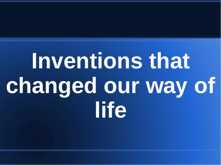 Inventions that changed our way of life
