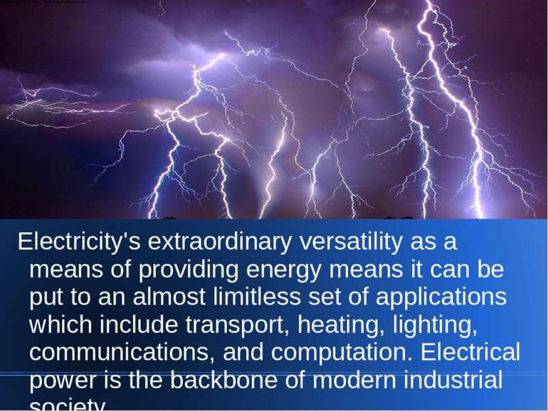 Electricity's extraordinary versatility as a means of providing energy means ...