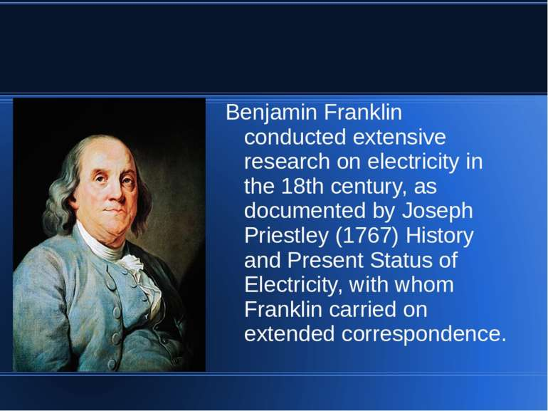 Benjamin Franklin conducted extensive research on electricity in the 18th cen...