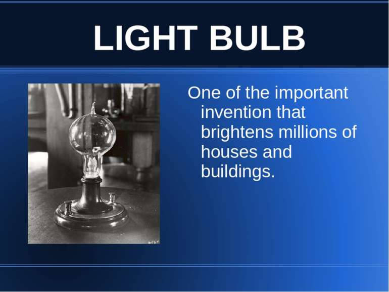 LIGHT BULB One of the important invention that brightens millions of houses a...
