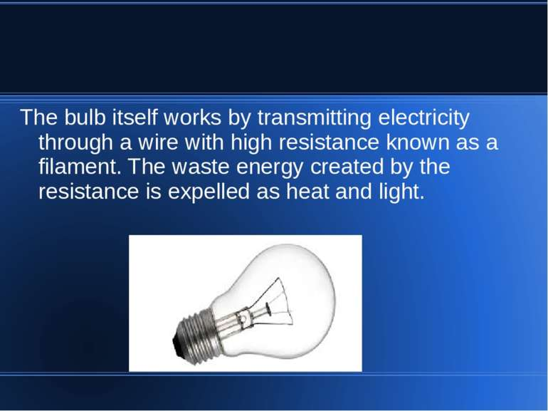The bulb itself works by transmitting electricity through a wire with high re...