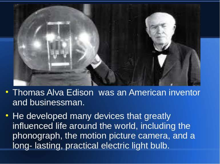 Thomas Alva Edison was an American inventor and businessman. He developed man...