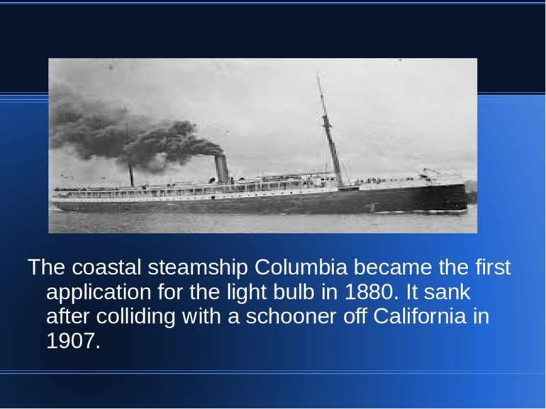 The coastal steamship Columbia became the first application for the light bul...