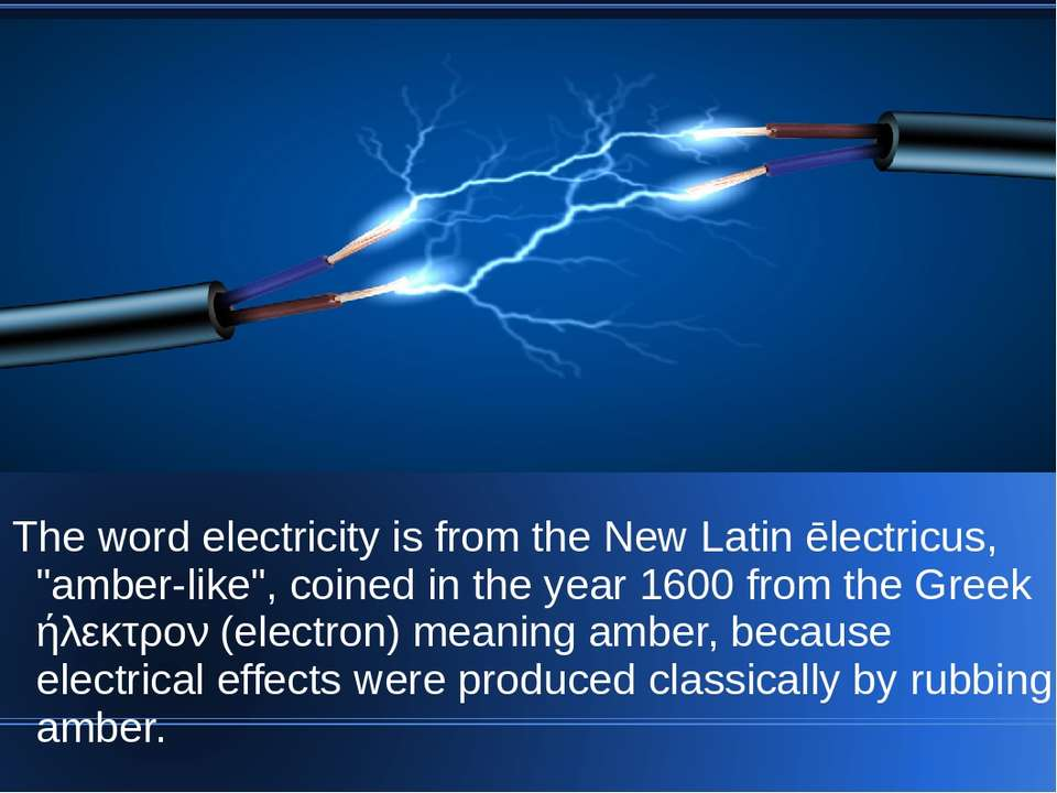 "The word electricity is from the New Latin ēlectricus, ""amber-like"", coined i..."