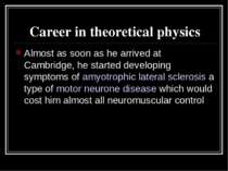 Career in theoretical physics Almost as soon as he arrived at Cambridge, he s...