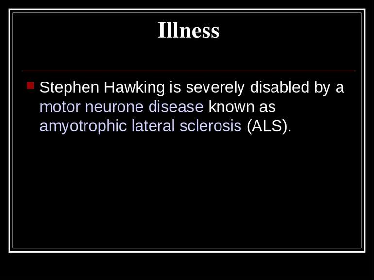 Illness Stephen Hawking is severely disabled by a motor neurone disease known...