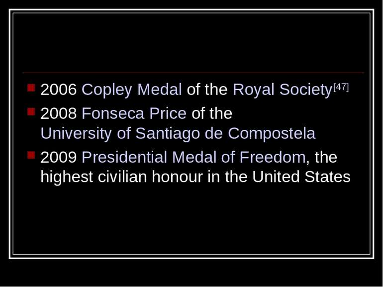 2006 Copley Medal of the Royal Society[47] 2008 Fonseca Price of the Universi...
