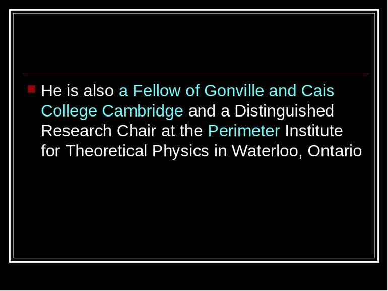 He is also a Fellow of Gonville and Cais College Cambridge and a Distinguishe...