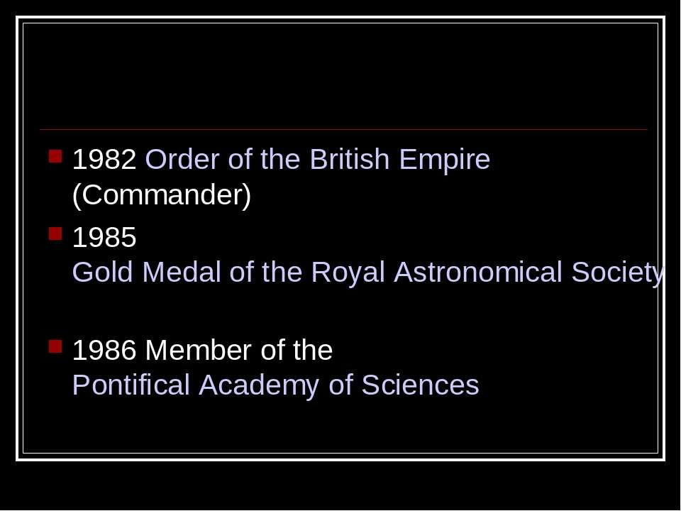 1982 Order of the British Empire (Commander) 1985 Gold Medal of the Royal Ast...