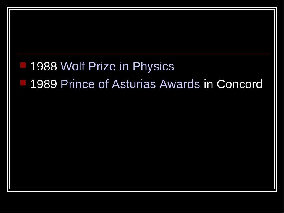 1988 Wolf Prize in Physics 1989 Prince of Asturias Awards in Concord