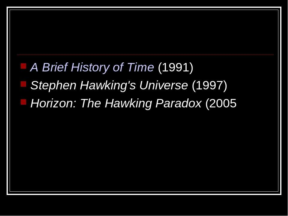 A Brief History of Time (1991) Stephen Hawking's Universe (1997) Horizon: The...