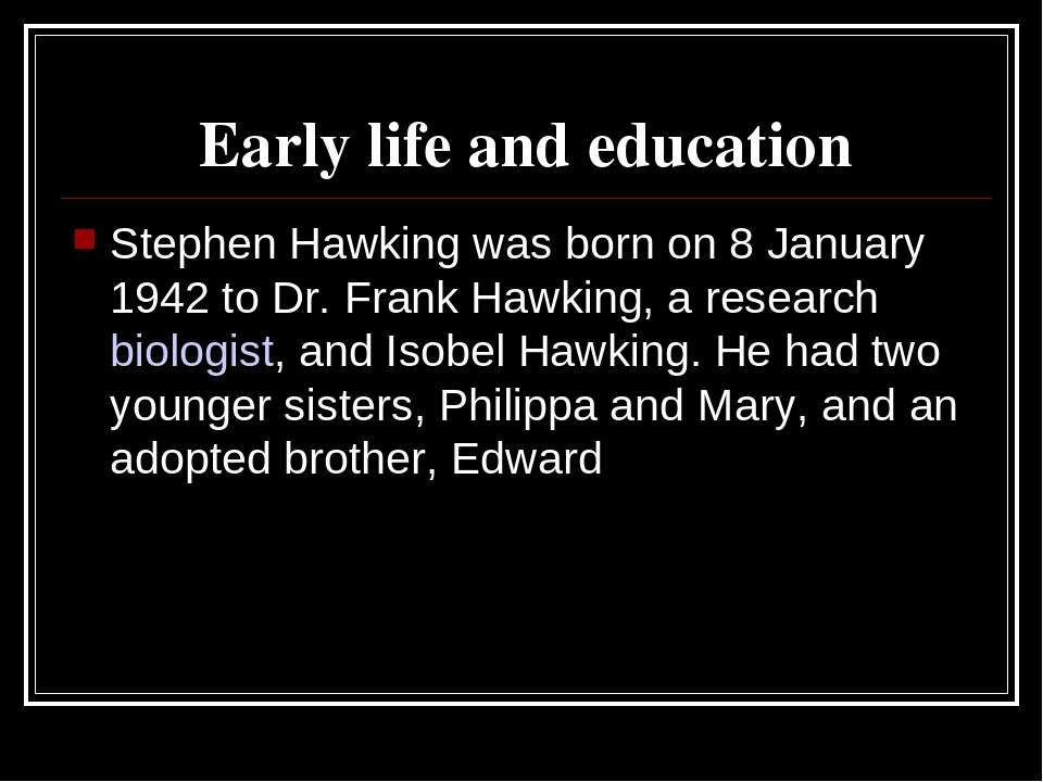 Early life and education Stephen Hawking was born on 8 January 1942 to Dr. Fr...