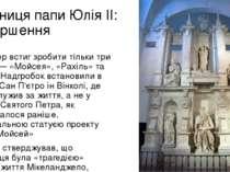 Гробниця папи Юлія ІІ: Завершення Майстер встиг зробити тільки три статуї — «...