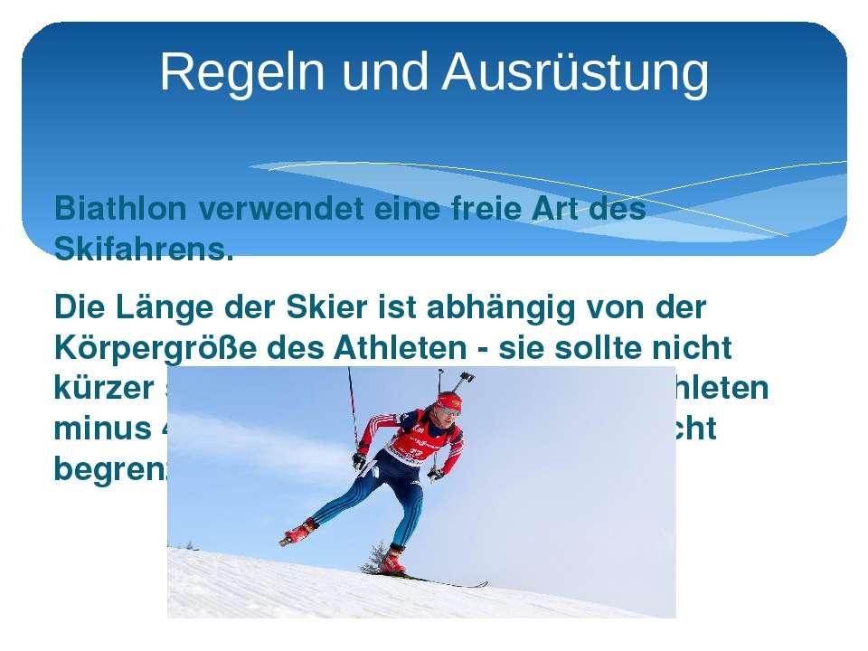 Biathlon verwendet eine freie Art des Skifahrens. Die Länge der Skier ist abh...