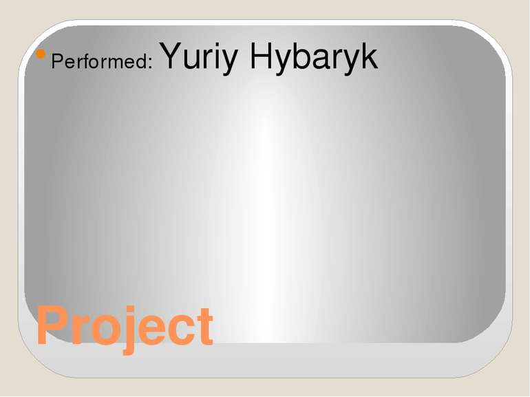 Project Performed: Yuriy Hybaryk