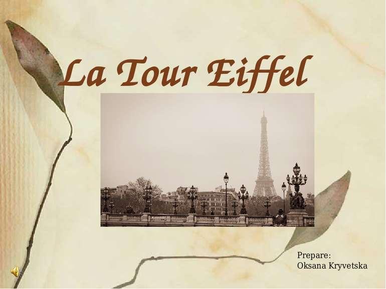 La Tour Eiffel Prepare: Oksana Kryvetska FokinaLida.75@mail.ru