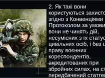 2. Як такі вони користуються захистом згідно з Конвенціями й цим Протоколом з...