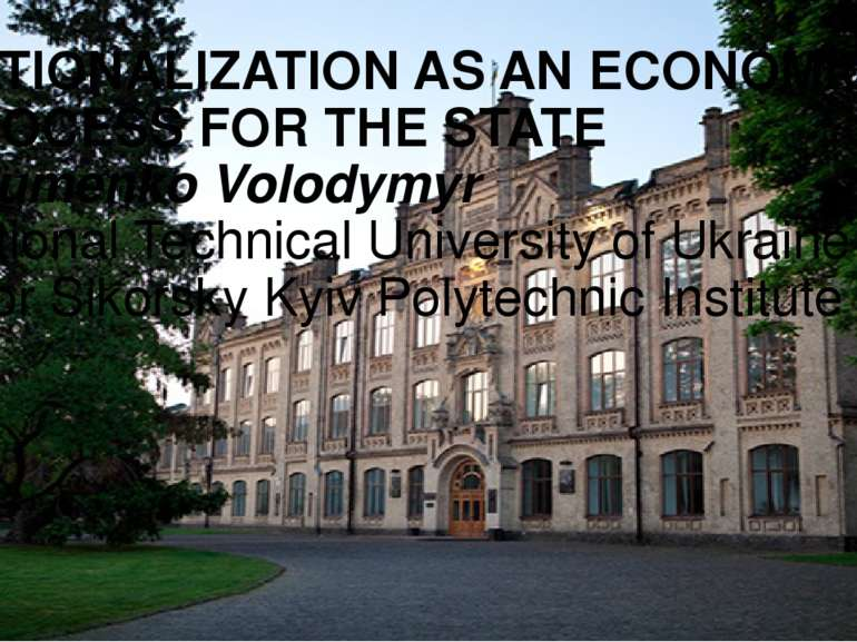 NATIONALIZATION AS AN ECONOMIC PROCESS FOR THE STATE Naumenko Volodymyr Natio...