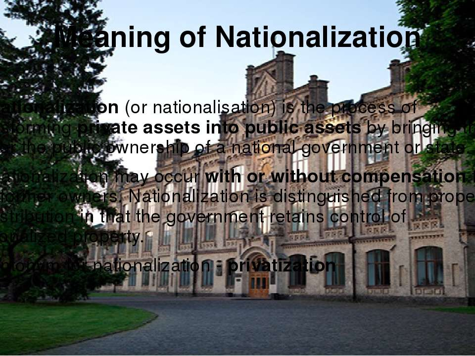 Meaning of Nationalization Nationalization (or nationalisation) is the proces...