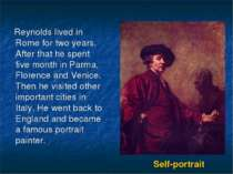 Self-portrait Reynolds lived in Rome for two years. After that he spent five ...