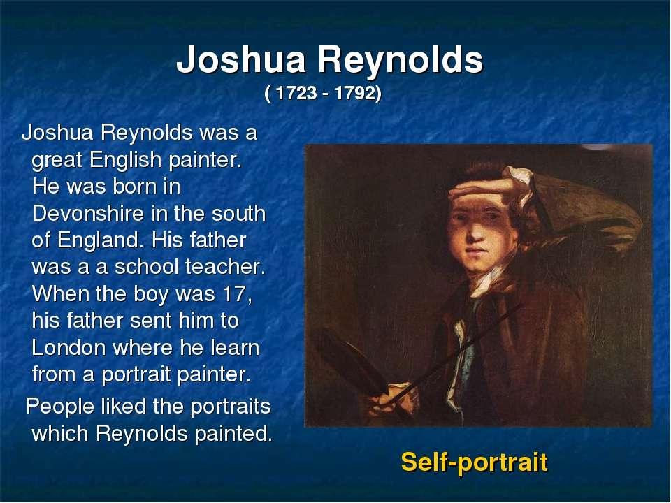 Joshua Reynolds ( 1723 - 1792) Joshua Reynolds was a great English painter. H...