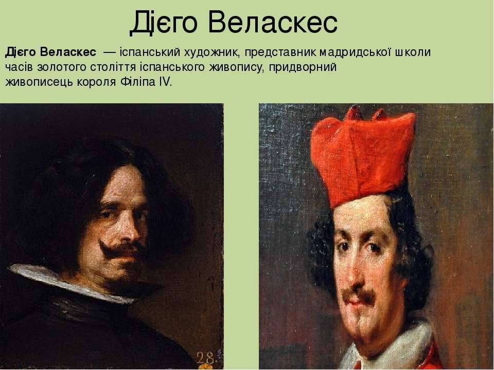 Дієго Веласкес Діє го Вела скес—іспанськийхудожник, представник мадридськ...