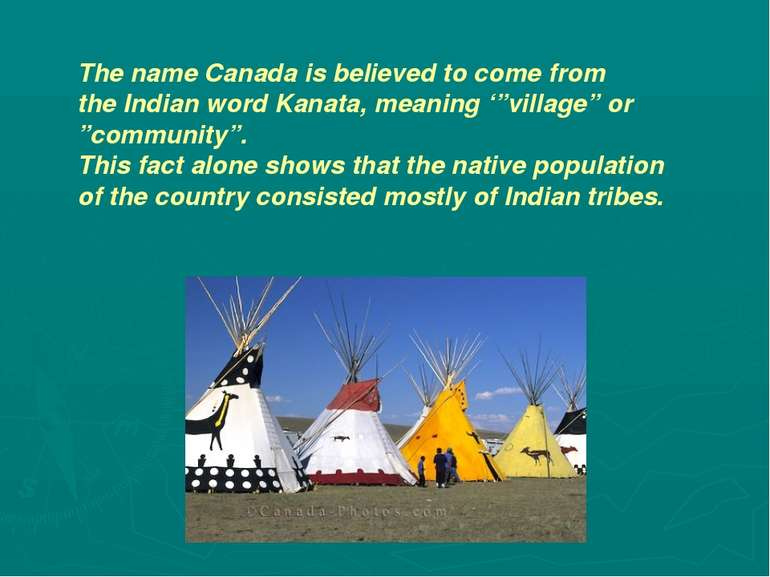 "The name Canada is believed to come from the Indian word Kanata, meaning '""vi..."