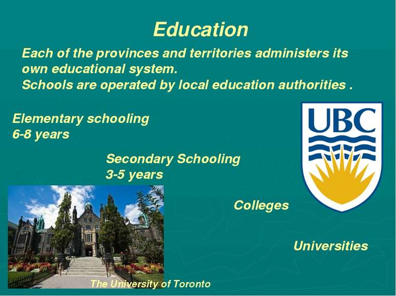 Education Each of the provinces and territories administers its own education...