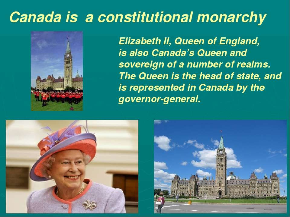 Canada is a constitutional monarchy Elizabeth II, Queen of England, is also C...