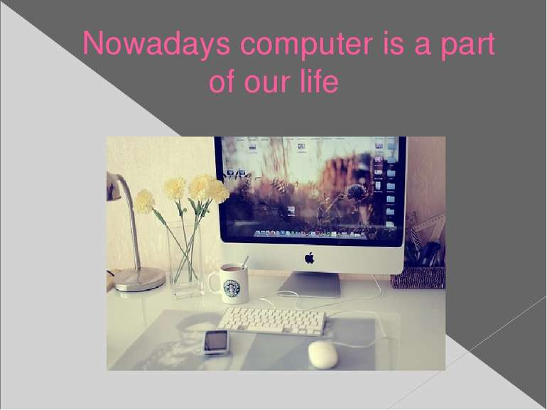 Nowadays computer is a part of our life
