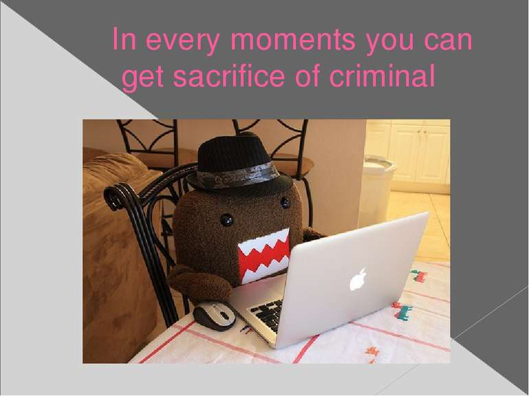 In every moments you can get sacrifice of criminal