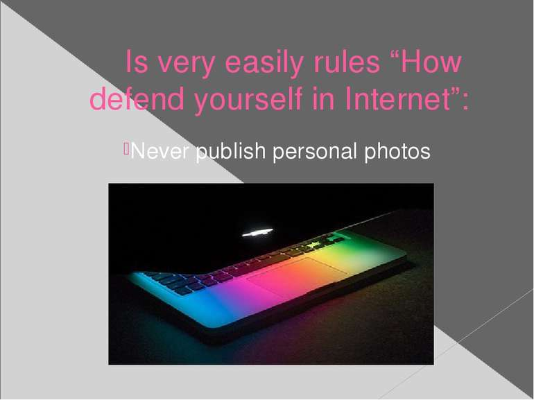 "Is very easily rules ""How defend yourself in Internet"": Never publish persona..."