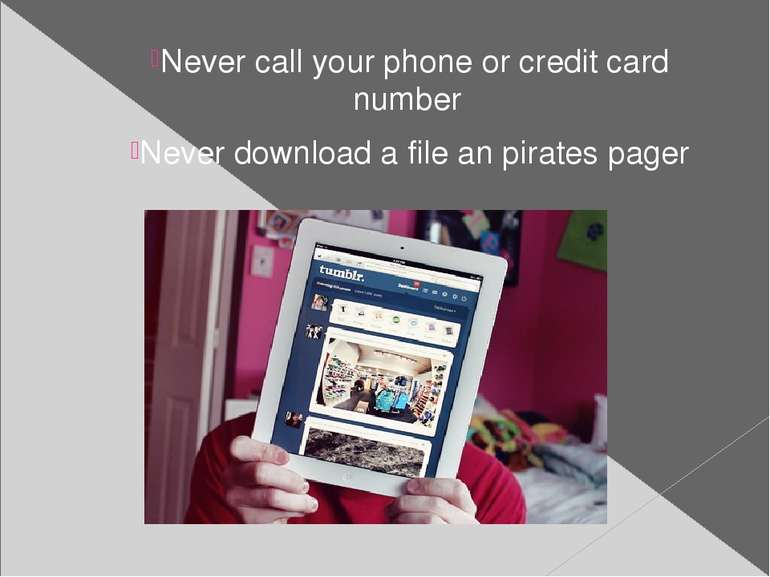 Never call your phone or credit card number Never download a file an pirates ...