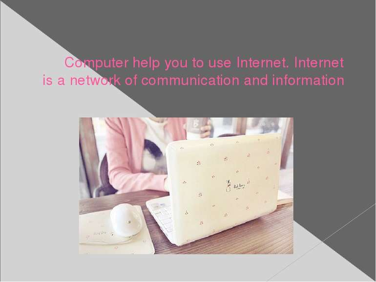 Computer help you to use Internet. Internet is a network of communication and...