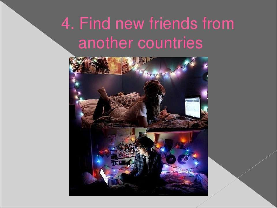 4. Find new friends from another countries