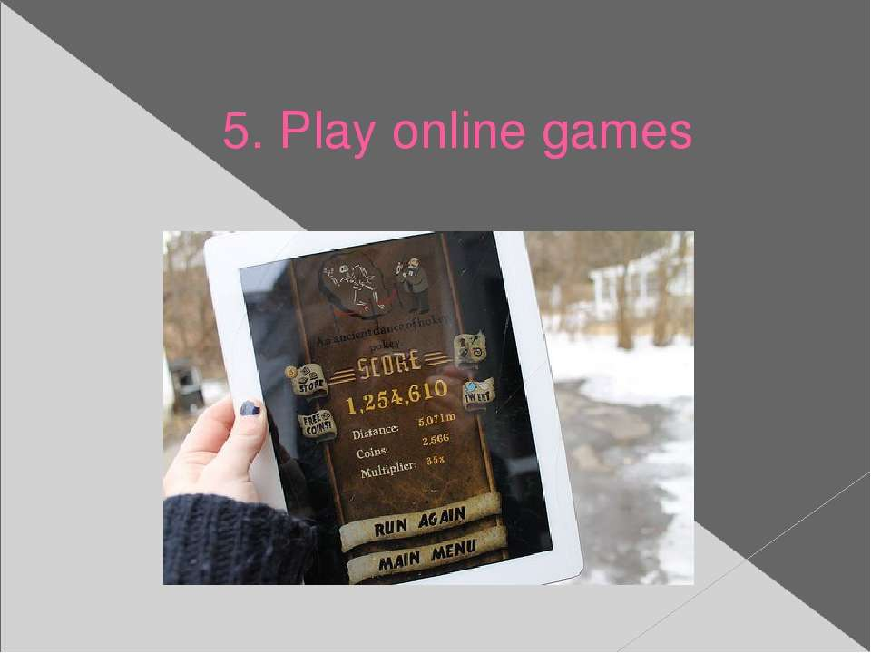5. Play online games