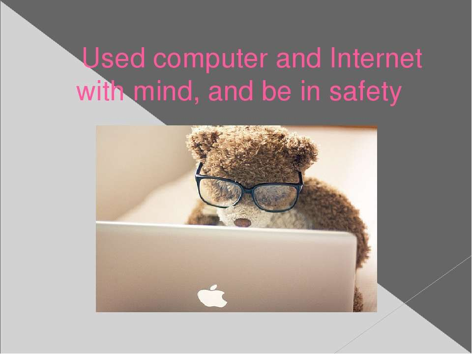 Used computer and Internet with mind, and be in safety